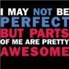 Buy I may not be PERFECT but parts are pretty AWESOME T-Shirts, Apparel, and Gifts